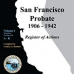 SF Probate 1906-1942: Register of Actions Volume I: A-K